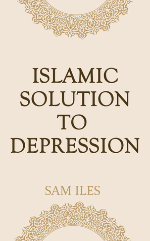 Islamic Solution to Depression Sam Iles