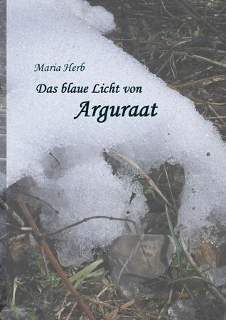 Das blaue Licht von Arguraat  by  Maria Herb