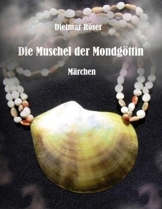 Die Muschel der Mondgöttin: Märchen  by  Dietmar Röser