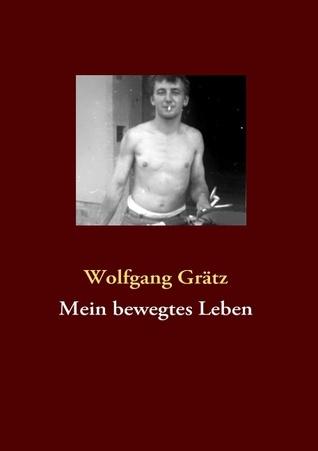 Mein bewegtes Leben  by  Wolfgang Grätz