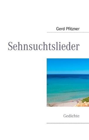 Sehnsuchtslieder: Gedichte Gerd Pfitzner