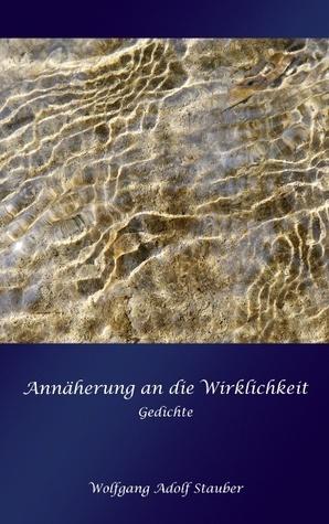 Annäherung an die Wirklichkeit: Gedichte  by  Wolfgang Adolf Stauber