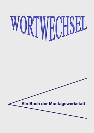 WortWechsel: Lyrik und Prosa aus der Montagswerkstatt Marie-Luise Grünig-Martin