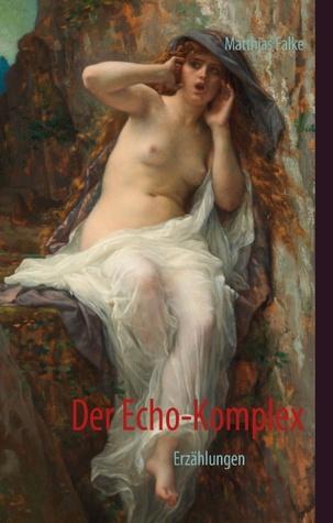 Der Echo-Komplex: Erzählungen  by  Matthias Falke
