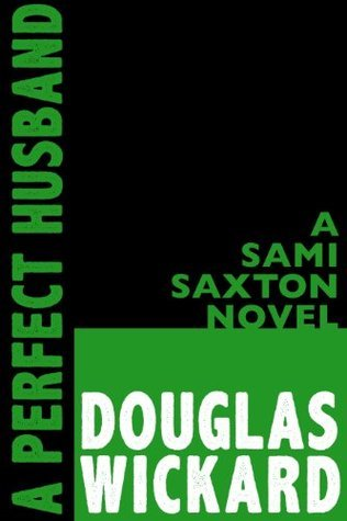 A Perfect Husband: A Sami Saxton Novel #1 Douglas Wickard