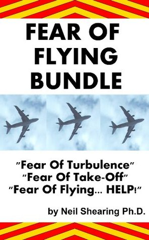 Fear Of Flying Bundle: Contains Fear Of Flying... HELP, Fear Of Turbulence And Fear Of Take-Off!  by  Neil Shearing