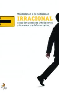 Irracional - O que leva pessoas inteligentes a tomarem decisões erradas Ori Brafman
