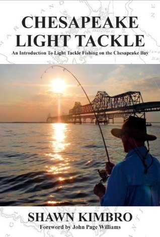 Chesapeake Light Tackle - An Introduction to Light Tackle Fishing on the Chesapeake Bay  by  Shawn Kimbro