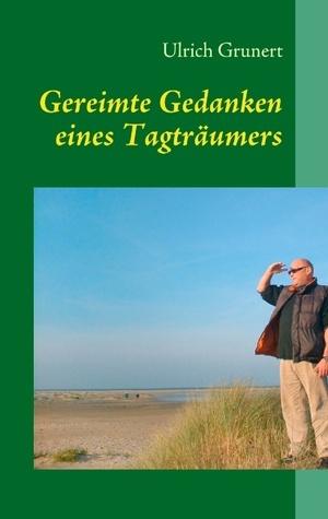 Gereimte Gedanken eines Tagträumers  by  Ulrich Grunert