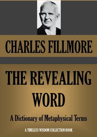 THE REVEALING WORD A Dictionary of Metaphysical Terms Charles Fillmore