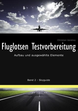 Fluglotsen Testvorbereitung: Aufbau und ausgewählte Elemente, Band 2 Skyguide  by  Christian Vandrey