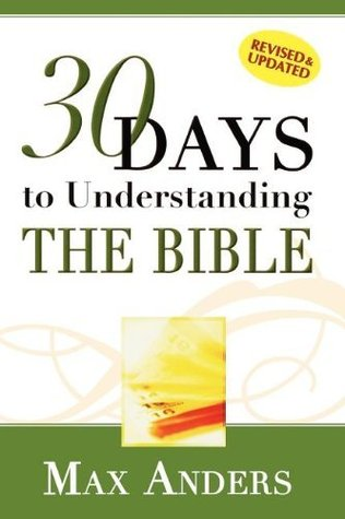 By Max Anders: 30 Days to Understanding the Bible Max Anders