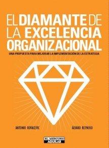 Diamante de La Excelencia Organizacional, El: Una Propuesta Para Mejorar La Implementacion de La Estrategia  by  Antonio Kovacevic