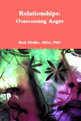 Relationships: Overcoming Anger (Essential Relationship Series)  by  Rich Pfeifferiv