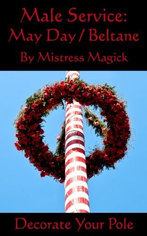 Male Service: May Day / Beltane: Decorate Your Pole Mistress Magick