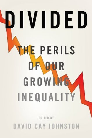Divided: The Perils of Our Growing Inequality  by  David Cay Johnston