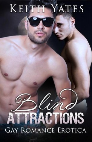 Blind Attractions: Gay Romance Erotica  by  Keith Yates