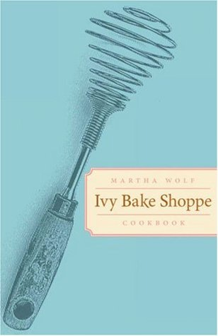 Ivy Bake Shoppe Cookbook  by  Martha Wolf