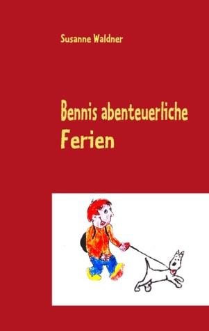 Bennis abenteuerliche Ferien  by  Susanne Waldner