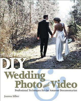 DIY Wedding Photo and Video: Professional Techniques for the Amateur Documentarian, 1st ed.  by  Silber
