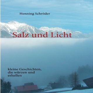 Salz und Licht: kleine Geschichten, die würzen und erhellen  by  Henning Schröder