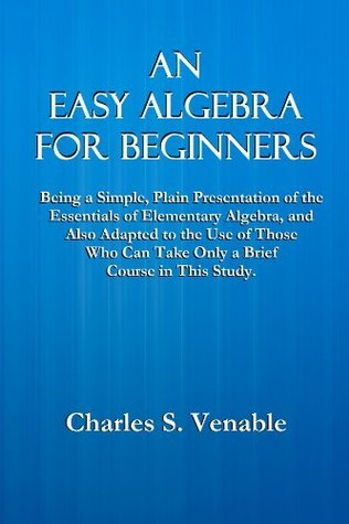 AN EASY ALGEBRA FOR BEGINNERS  by  Charles S. Venable
