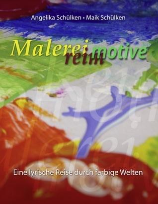 Malereimotive: Eine lyrische Reise durch farbige Welten  by  Angelika Schülken