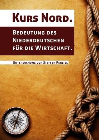 Kurs Nord. Bedeutung des Niederdeutschen für die Wirtschaft.  by  Steffen Persiel