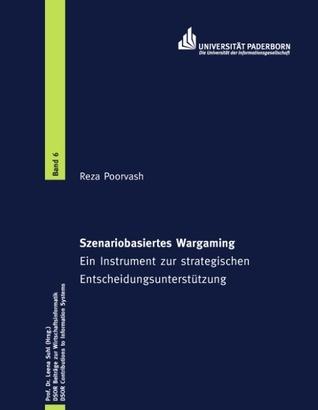 Szenariobasiertes Wargaming: Ein Instrument zur strategischen Entscheidungsunterszützung Reza Poorvash