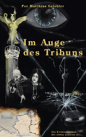 Im Auge des Tribuns: Ein Kriminalroman der etwas anderen Art...  by  Per Matthias Griebler