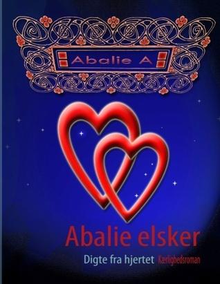 Abalie elsker: Digte fra hjertet  by  Abalie A