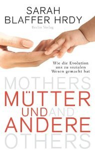 Mütter Und Andere: Wie Die Evolution Uns Zu Sozialen Wesen Gemacht Hat  by  Sarah Blaffer Hrdy