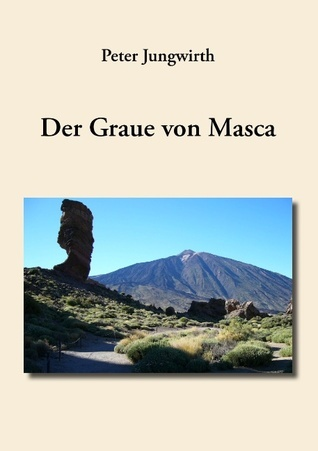 Der Graue von Masca  by  Peter Jungwirth