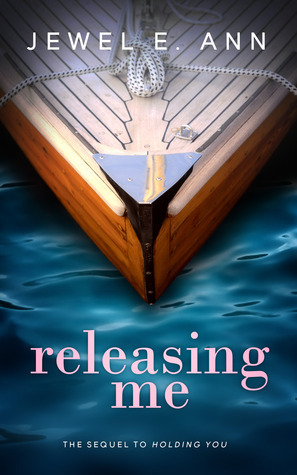 Releasing Me (Holding You, #2)  by  Jewel E. Ann