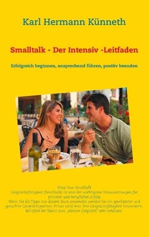 Smalltalk - Der Intensiv -Leitfaden: Erfolgreich beginnen, ansprechend führen, positiv beenden  by  Karl Hermann Künneth