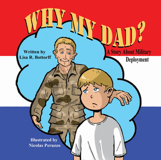 Why My Dad? a Story about Military Deployment  by  Lisa R. Bottorff