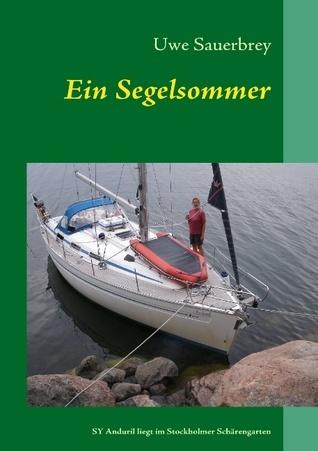 Ein Segelsommer: Holland-Deutschland-Dänemark-Schweden-Dänemark-Deutschland Uwe Sauerbrey