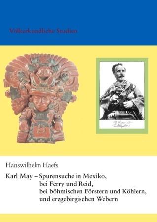 Ferry + May + Reid = Winnetou + Old Shatterhand (+ alle Indianersprachen): Vergleichende Untersuchungen zu den Gründen der May-Werke und zur Indianerforschung  by  Hanswilhelm Haefs