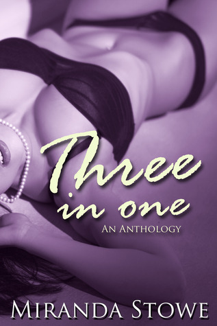 Three In One : An Anthology  by  Miranda Stowe