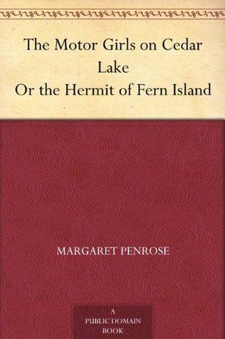 The Motor Girls on Cedar Lake Or the Hermit of Fern Island  by  Margaret Penrose
