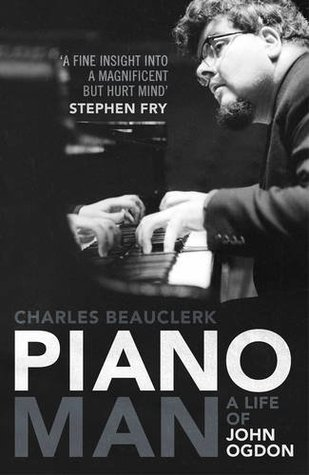 Piano Man: A Life of John Ogdon Charles Beauclerk