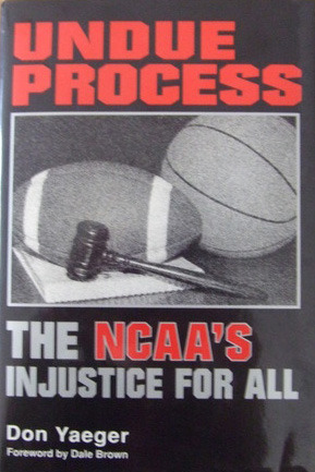 Undue Process: The NCAAs Injustice for All Don Yaeger