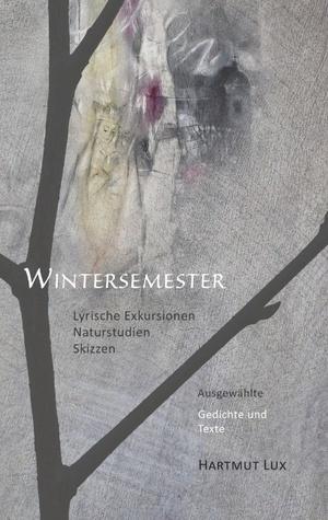 Wintersemester: Ausgewählte Gedichte und Texte  by  Hartmut Lux