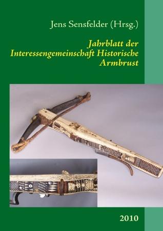 Jahrblatt der Interessengemeinschaft Historische Armbrust: 2010  by  Jens Sensfelder