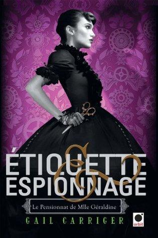 Etiquette & Espionnage (Le Pensionnat de Mlle Géraldine, #1) Gail Carriger