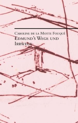 Edmunds Wege und Irrwege  by  Caroline de la Motte Fouqué