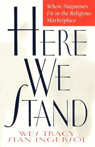 Here We Stand: Where Nazarenes Fit in the Religious Marketplace  by  Wes Tracy