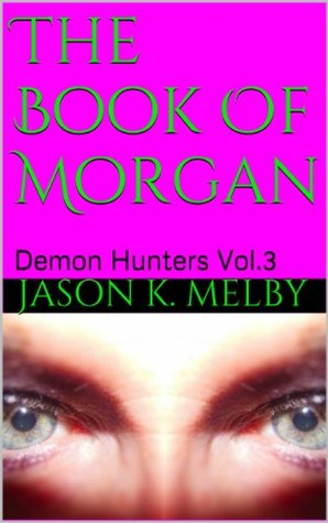 The Book Of Morgan  by  Jason K. Melby