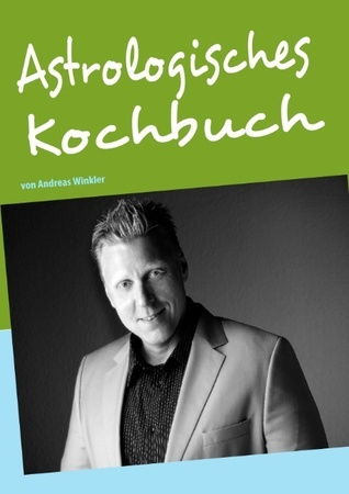 Astrologisches Kochbuch: von Andreas Winkler  by  Andreas Winkler