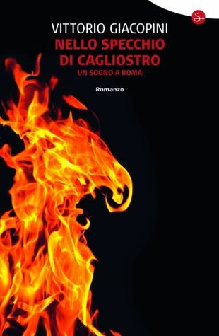 Nello specchio di Cagliostro: Un sogno a Roma  by  Vittorio Giacopini